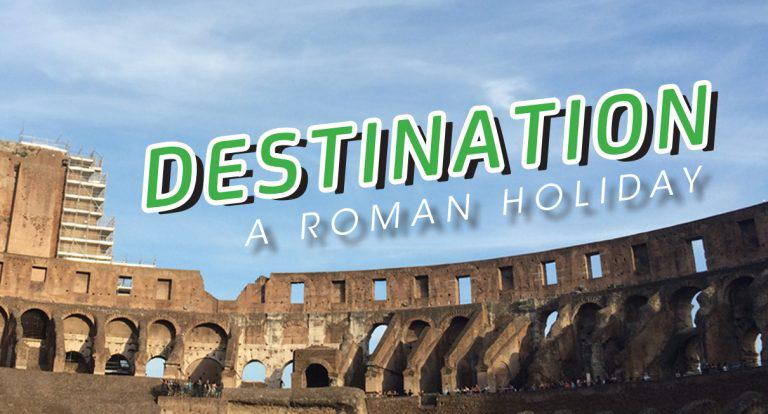 Destination: A Roman Holiday