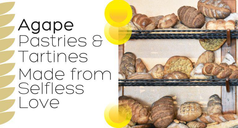 Agape Pastries & Tartines: Made from Selfless Love