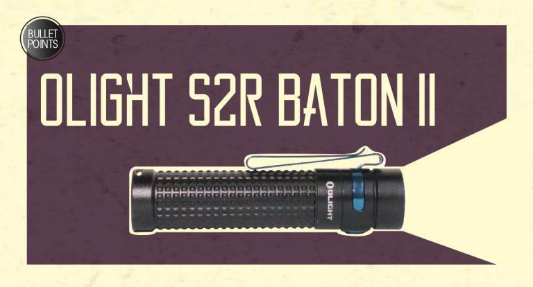 Bulletpoints: Olight S2R Baton II