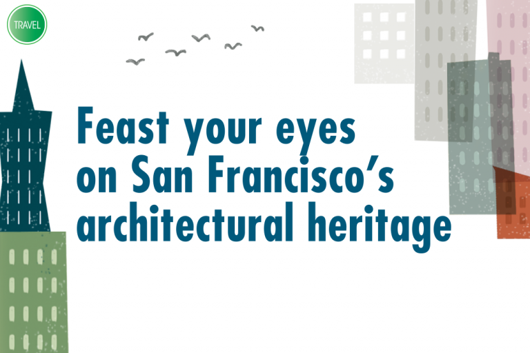 Travel: Feast your eyes on San Francisco's architectural heritage