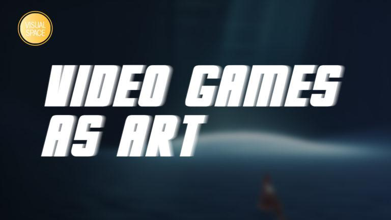 Visual Space: Video games as art